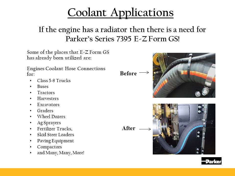 Coolant Applications If the engine has a radiator then there is a need for Parker's Series 7395 E-Z Form GS!