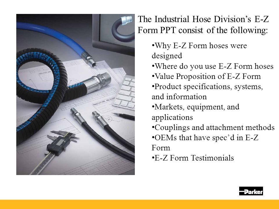 The Industrial Hose Division's E-Z Form PPT consist of the following: