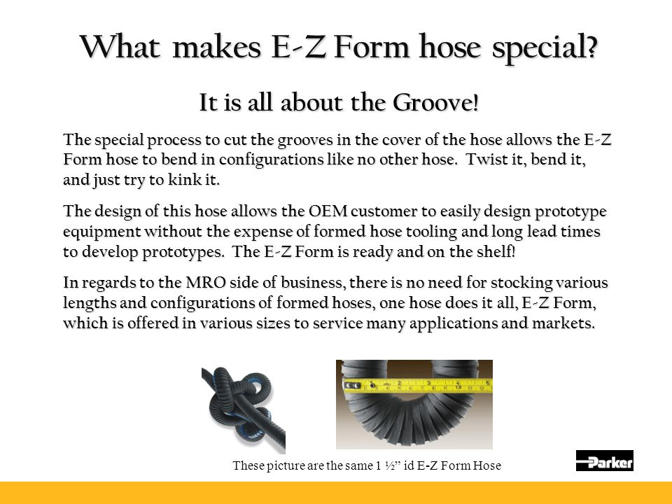 What makes E-Z Form hose special It is all about the Groove!