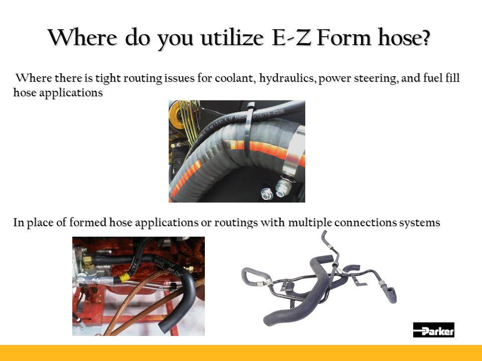 Where do you utilize E-Z Form hose