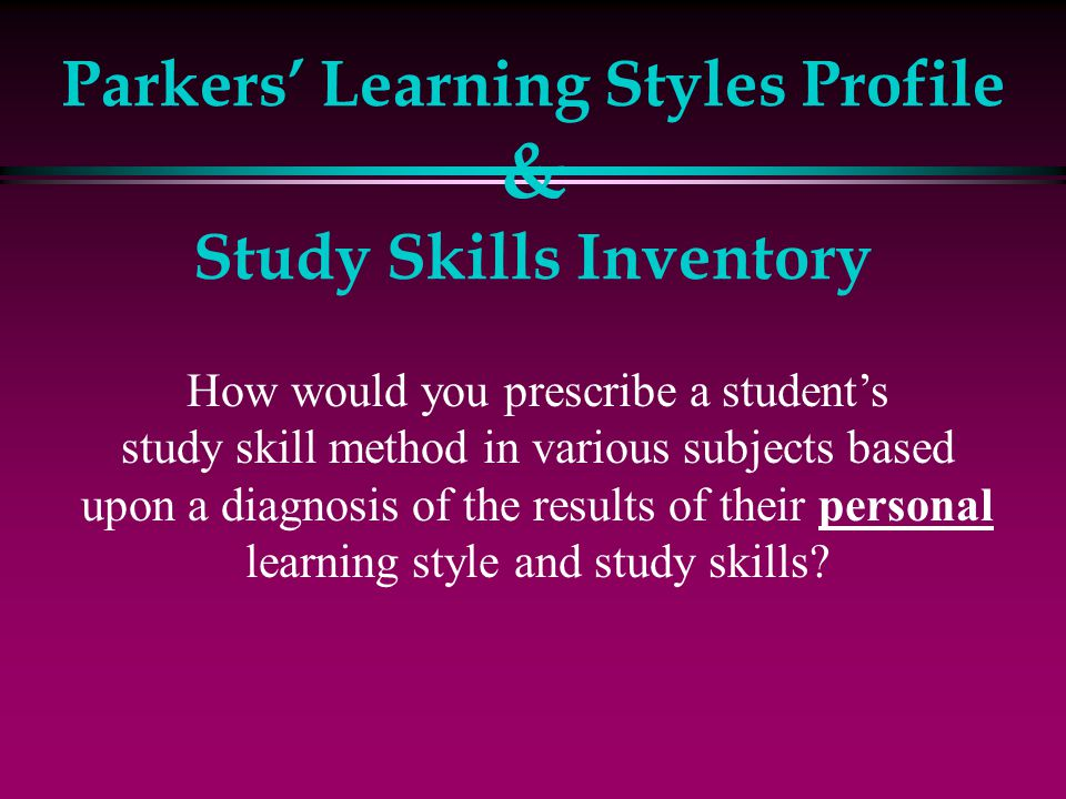 Parkers' Learning Styles Profile & Study Skills Inventory