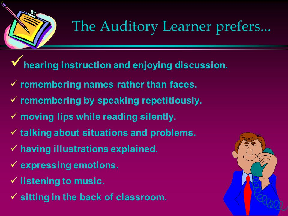 The Auditory Learner prefers...