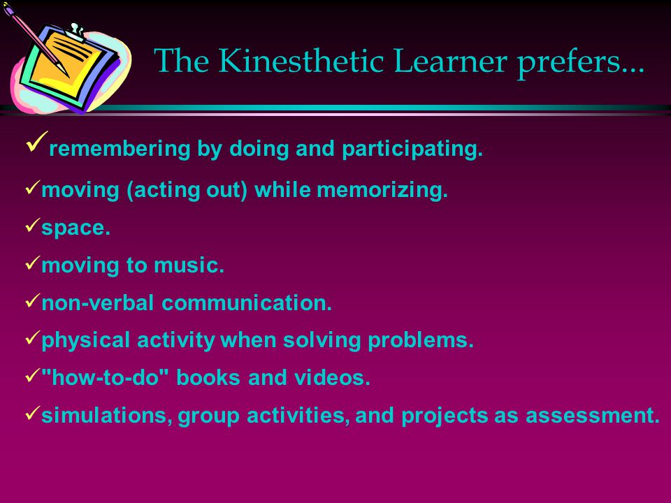 The Kinesthetic Learner prefers...