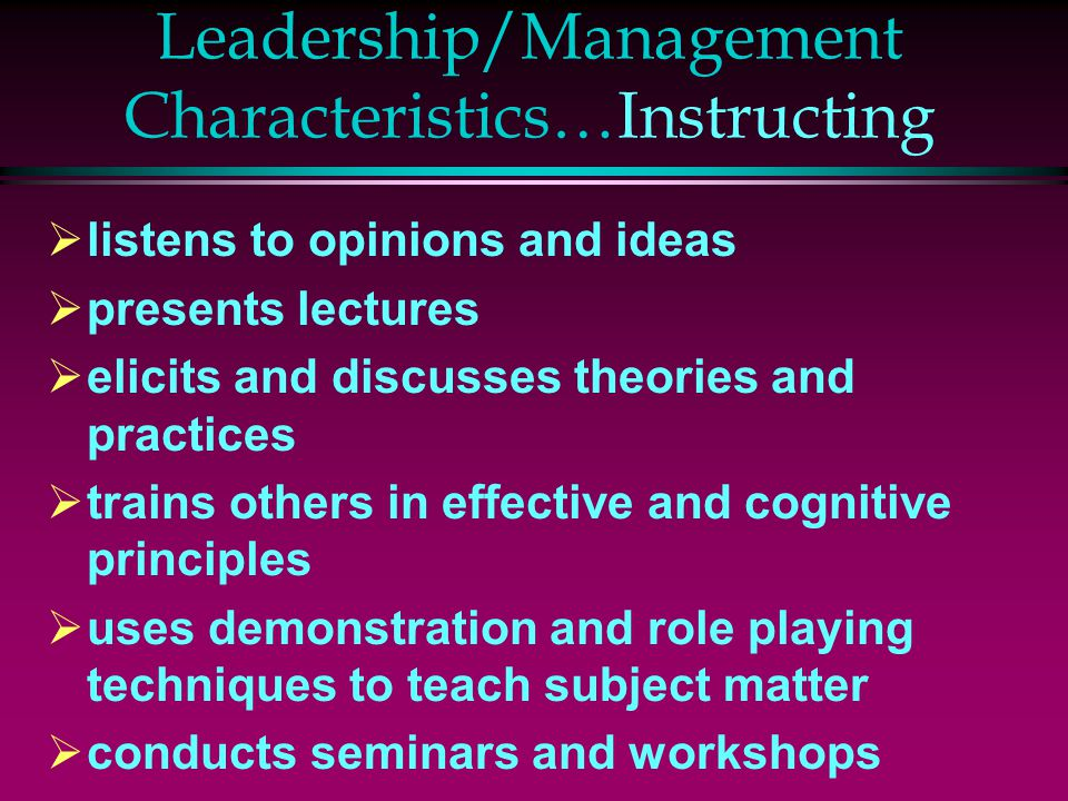 Leadership/Management Characteristics…Instructing