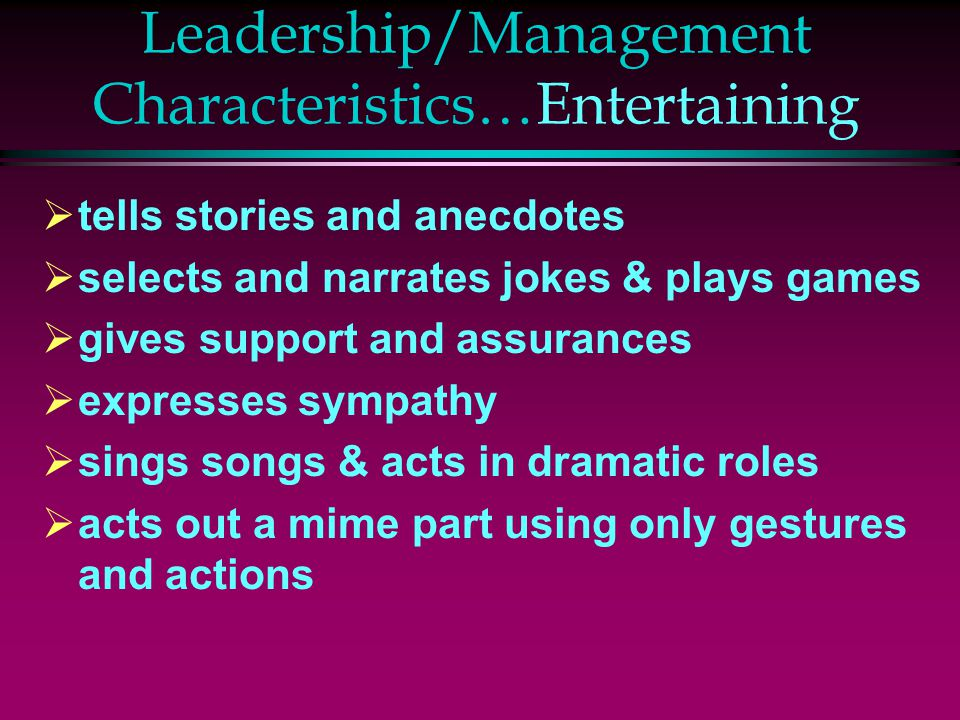 Leadership/Management Characteristics…Entertaining