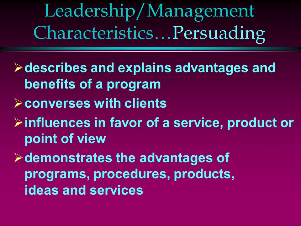 Leadership/Management Characteristics…Persuading