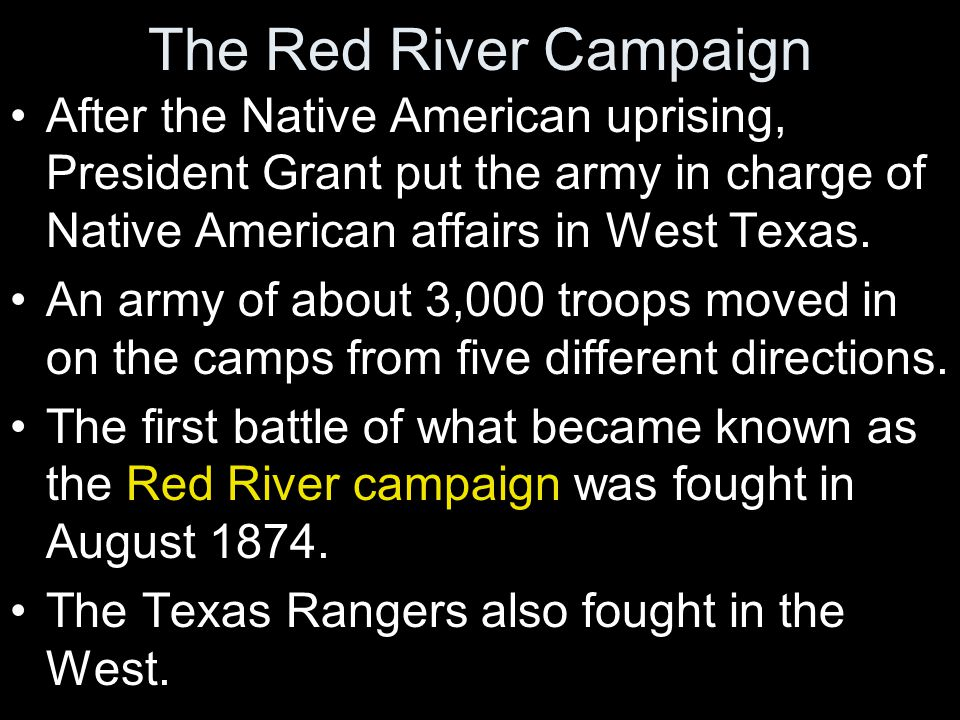 The Red River Campaign After the Native American uprising, President Grant put the army in charge of Native American affairs in West Texas.