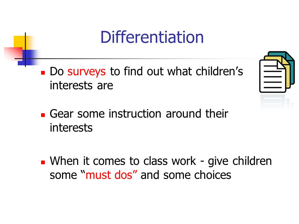 Differentiation Do surveys to find out what children's interests are