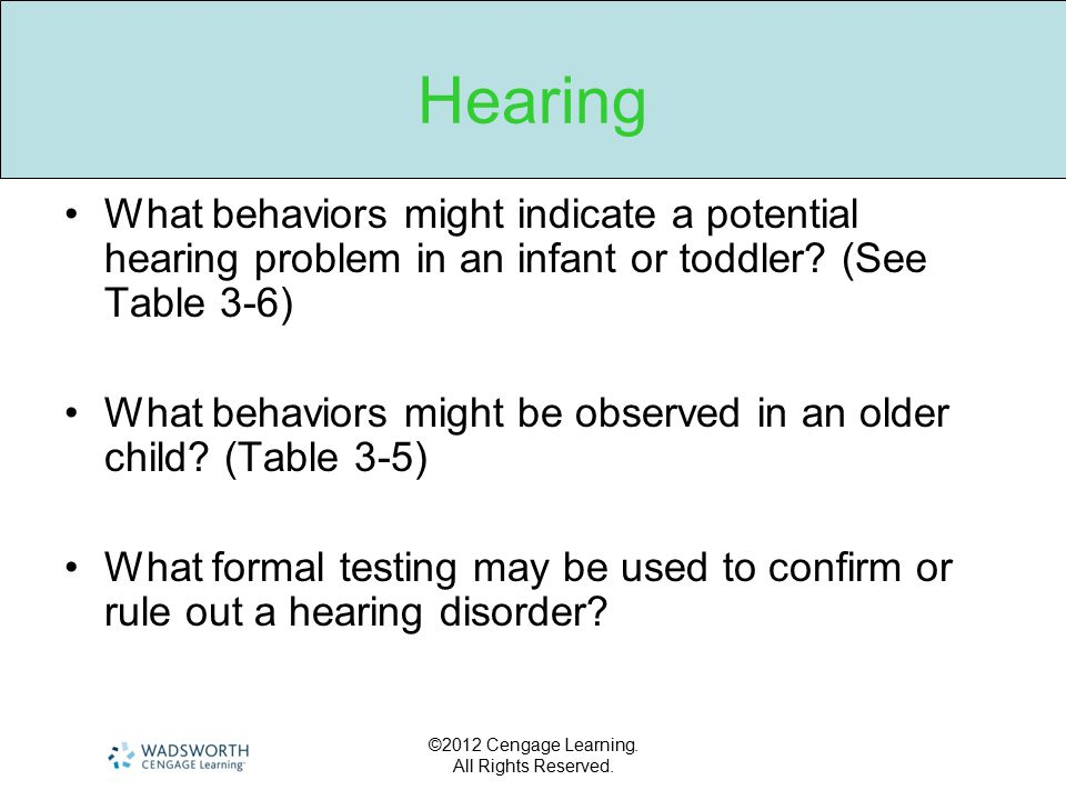 Hearing What behaviors might indicate a potential hearing problem in an infant or toddler (See Table 3-6)