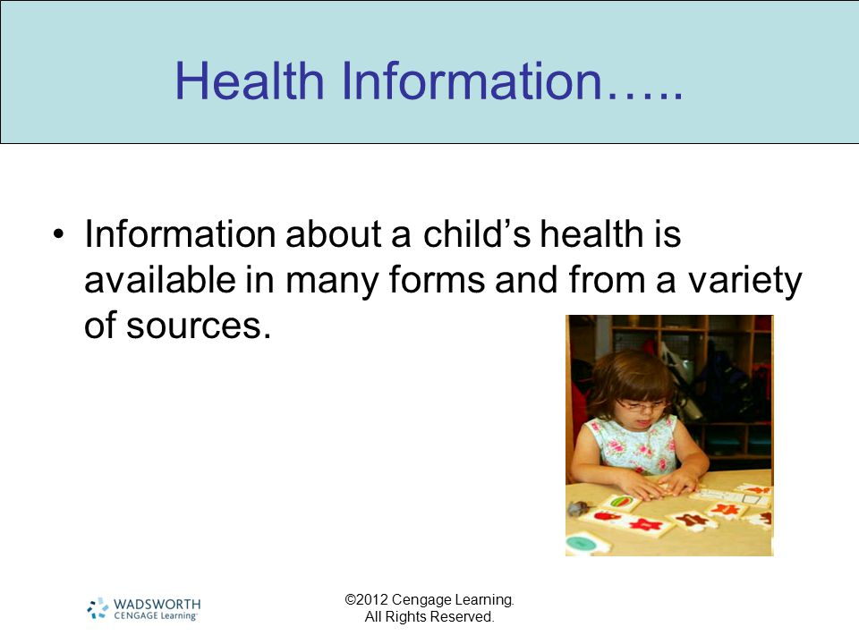 Health Information….. Information about a child's health is available in many forms and from a variety of sources.