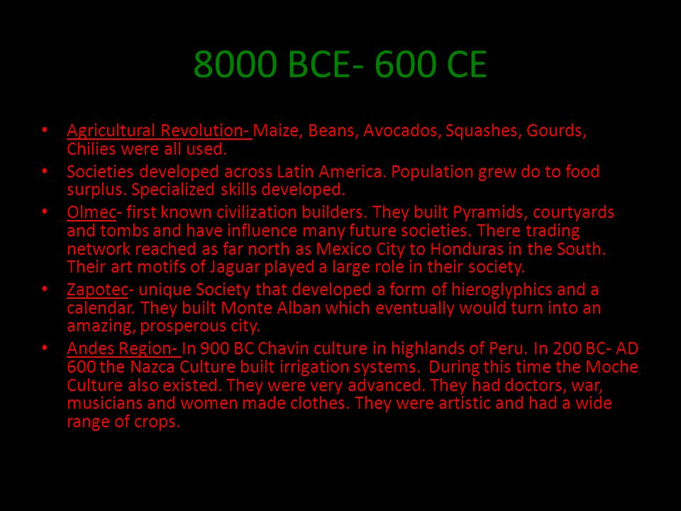 8000 BCE- 600 CE Agricultural Revolution- Maize, Beans, Avocados, Squashes, Gourds, Chilies were all used.