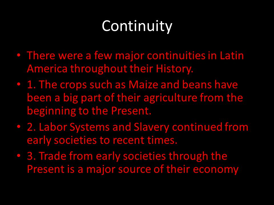Continuity There were a few major continuities in Latin America throughout their History.
