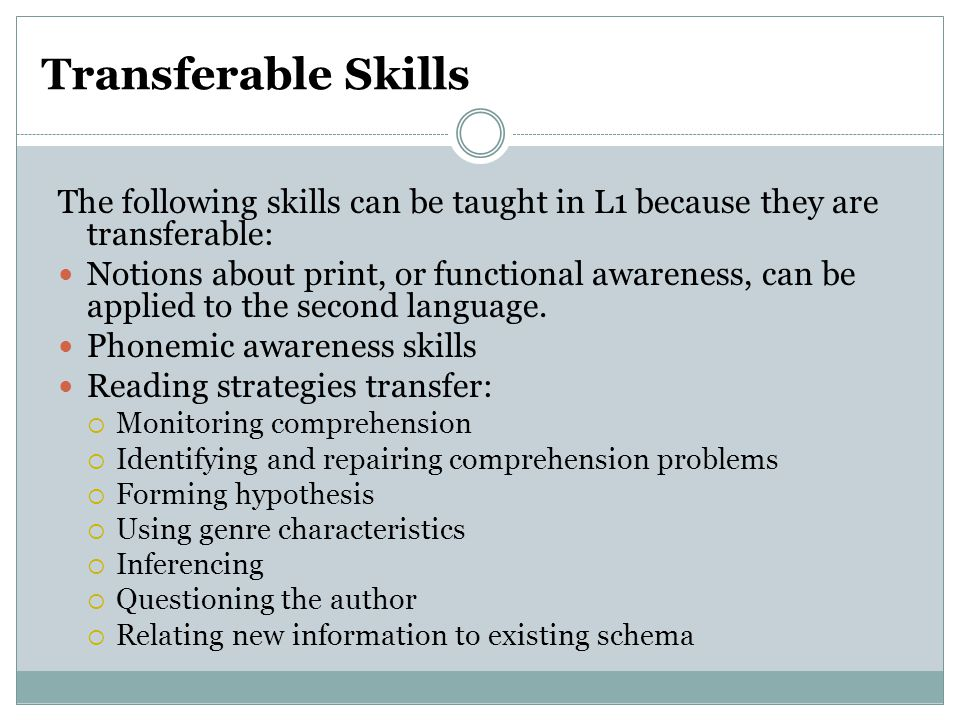 Transferable Skills The following skills can be taught in L1 because they are transferable: