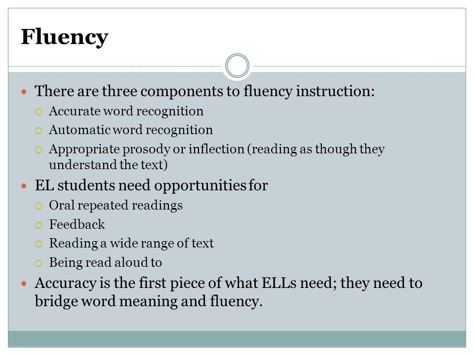 Fluency There are three components to fluency instruction: