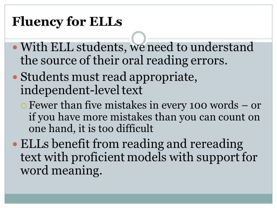 Fluency for ELLs With ELL students, we need to understand the source of their oral reading errors.