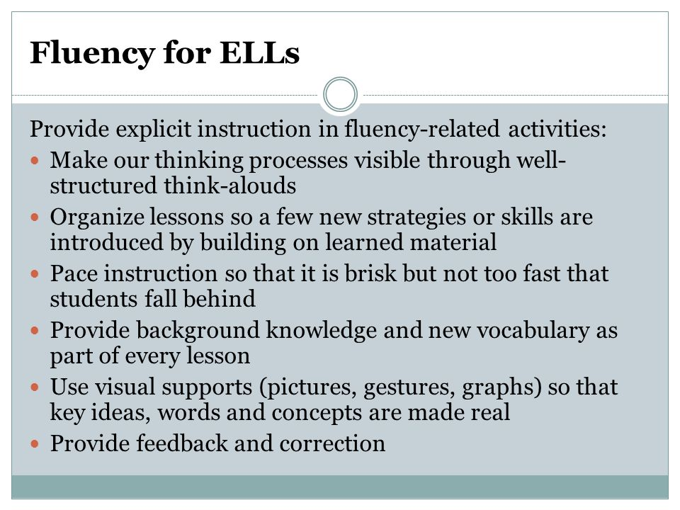 Fluency for ELLs Provide explicit instruction in fluency-related activities: