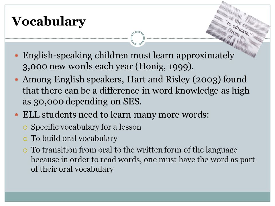 Vocabulary English-speaking children must learn approximately 3,000 new words each year (Honig, 1999).