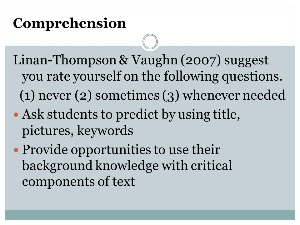Comprehension Linan-Thompson & Vaughn (2007) suggest you rate yourself on the following questions. (1) never (2) sometimes (3) whenever needed.
