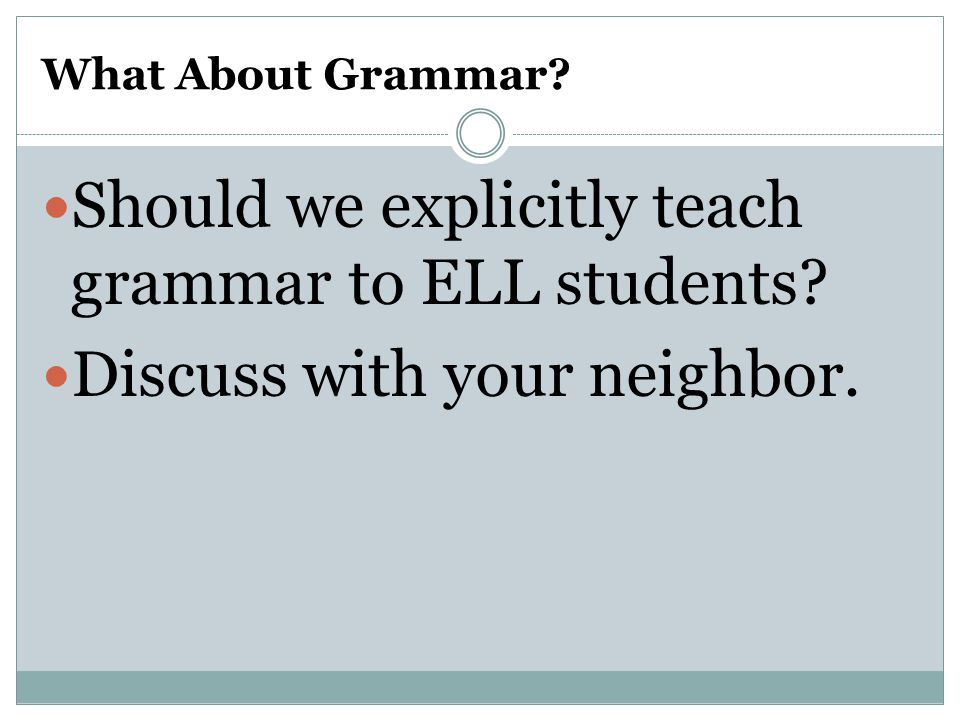 Should we explicitly teach grammar to ELL students