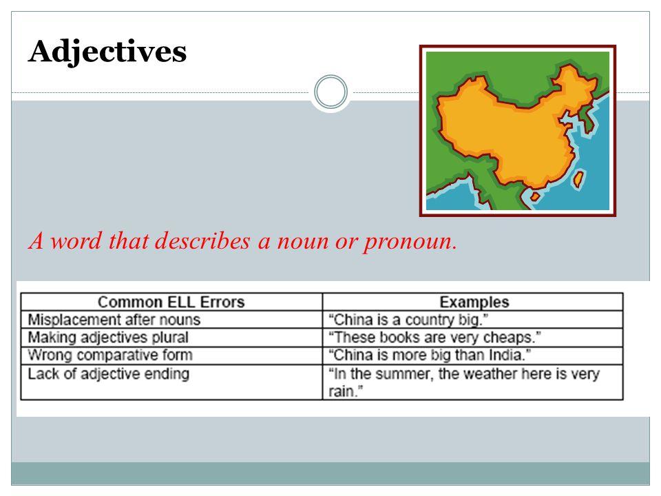 Adjectives A word that describes a noun or pronoun.