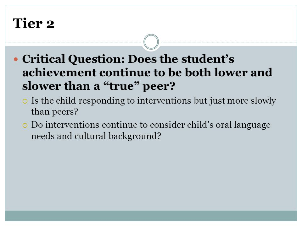 Tier 2 Critical Question: Does the student's achievement continue to be both lower and slower than a true peer