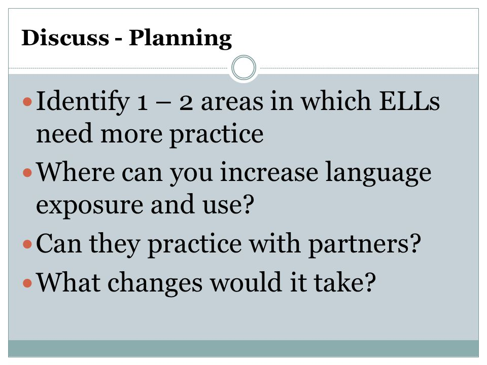 Identify 1 – 2 areas in which ELLs need more practice