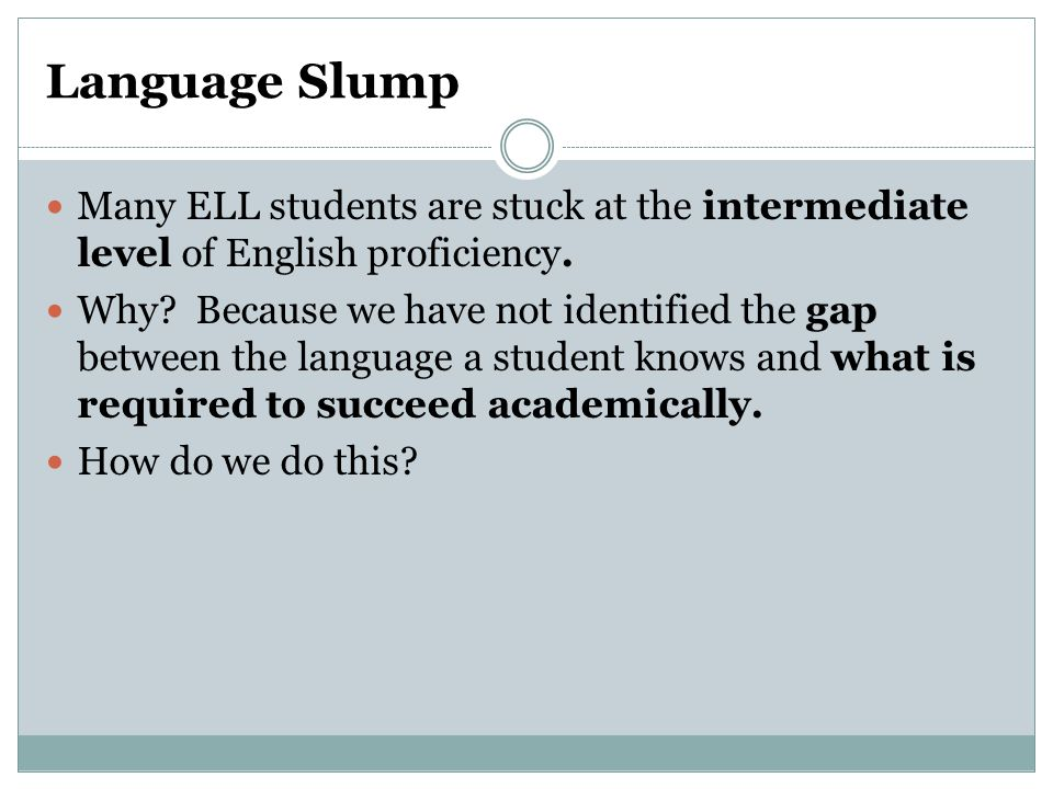 Language Slump Many ELL students are stuck at the intermediate level of English proficiency.