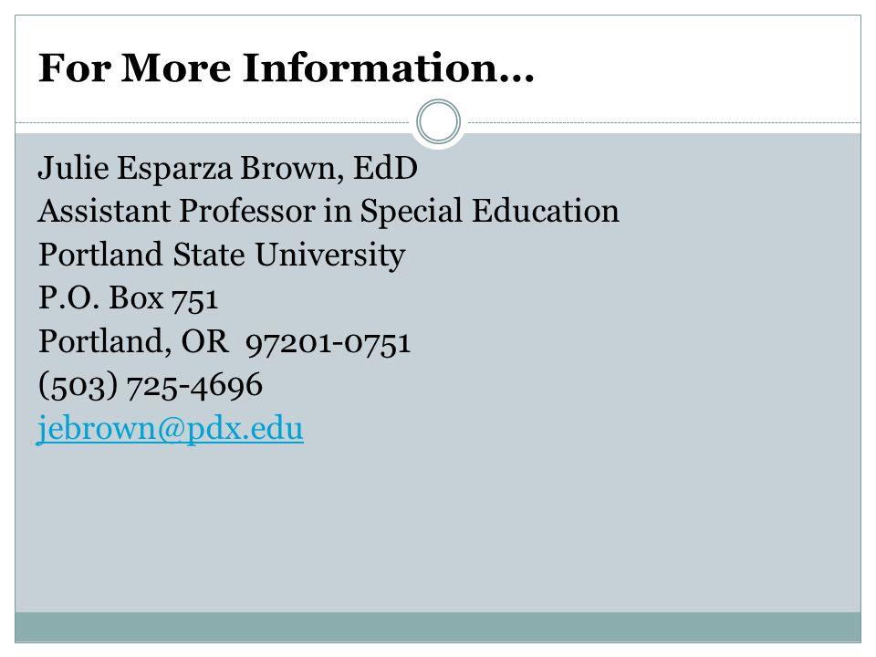 For More Information… Julie Esparza Brown, EdD
