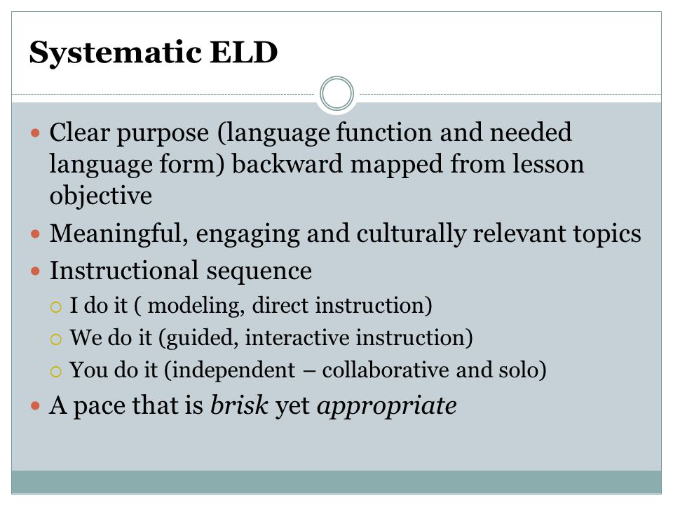 Systematic ELD Clear purpose (language function and needed language form) backward mapped from lesson objective.