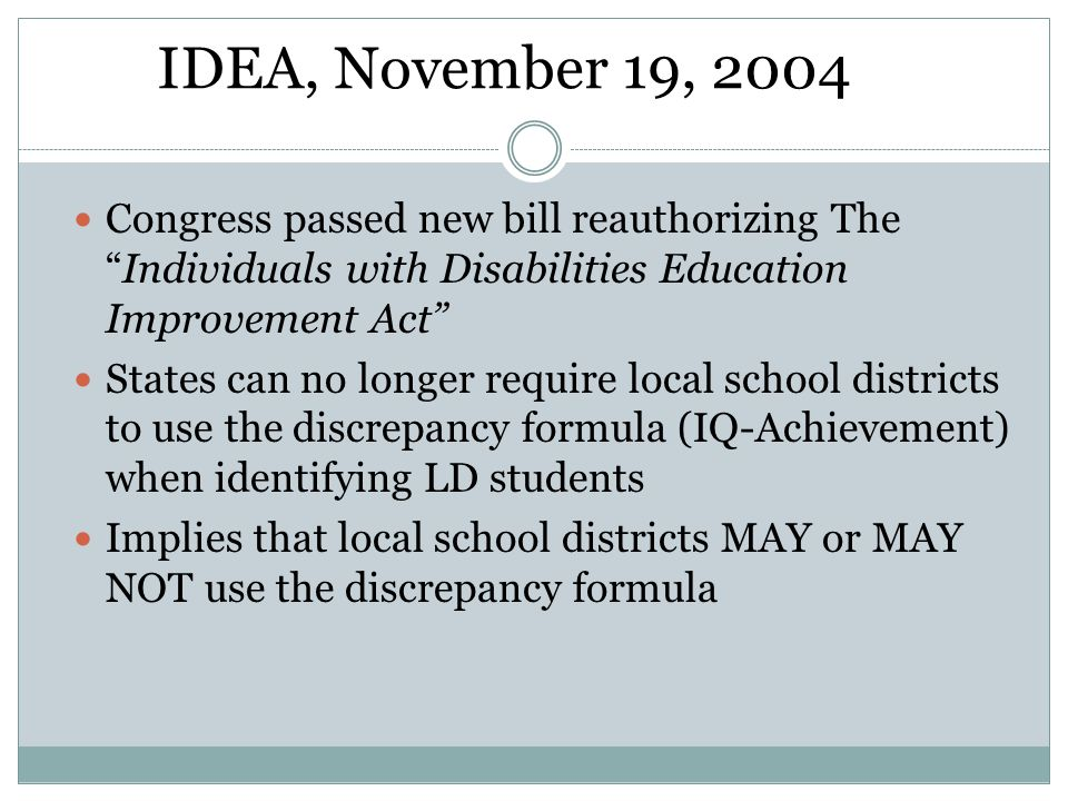 IDEA, November 19, 2004 Congress passed new bill reauthorizing The Individuals with Disabilities Education Improvement Act