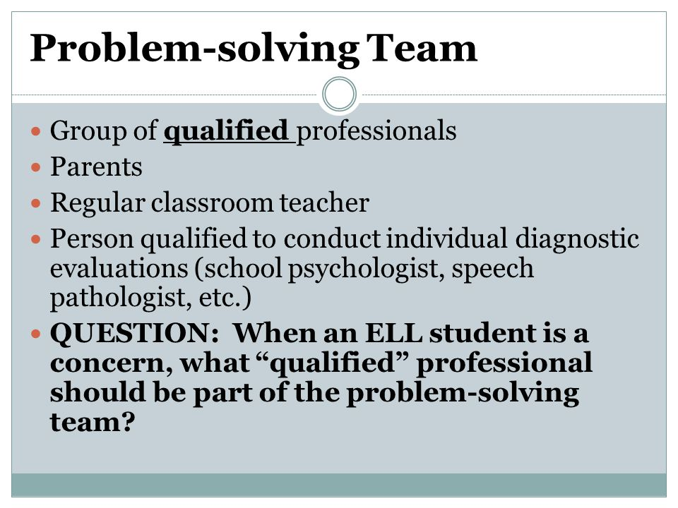 Problem-solving Team Group of qualified professionals Parents