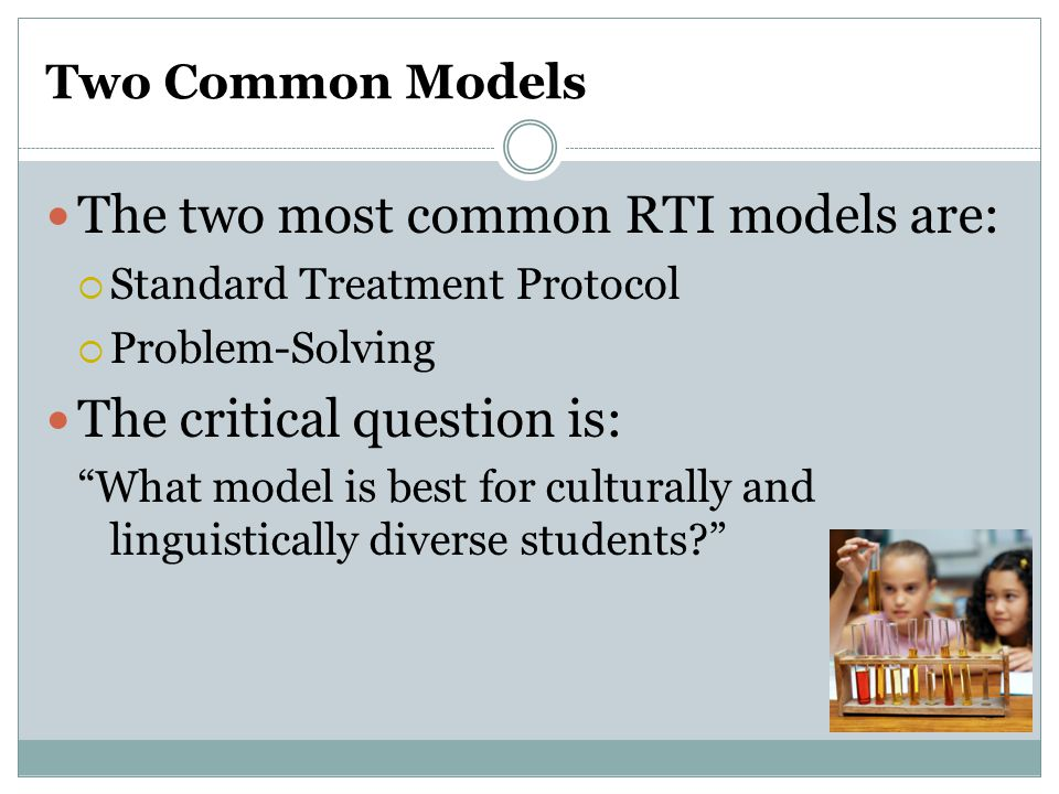 The two most common RTI models are: