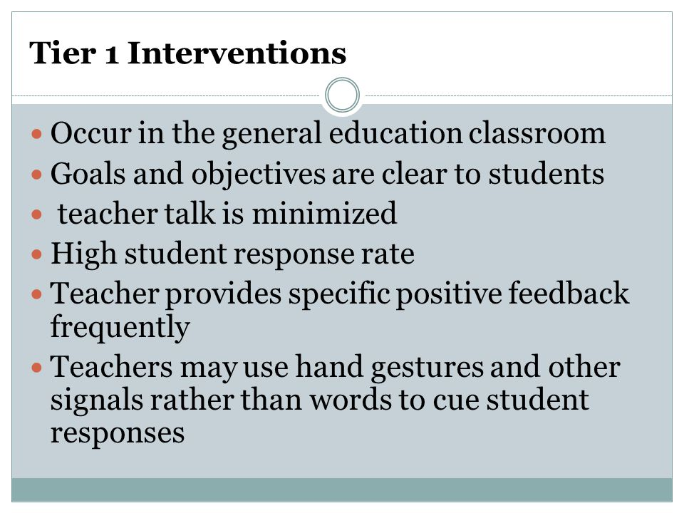 Tier 1 Interventions Occur in the general education classroom