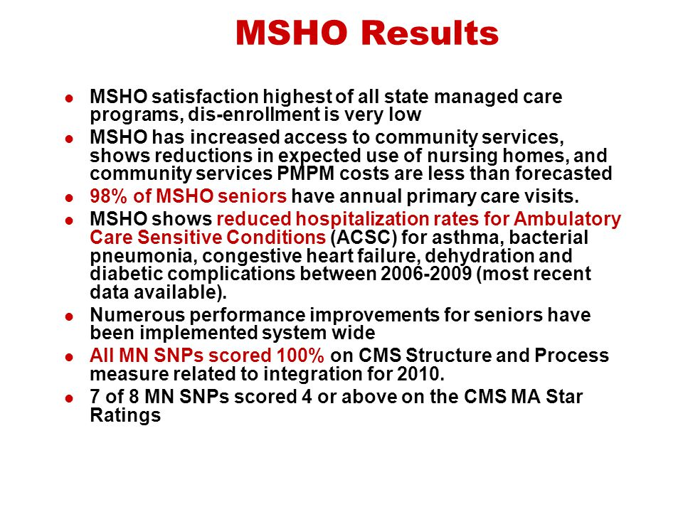 MSHO Results MSHO satisfaction highest of all state managed care programs, dis-enrollment is very low.