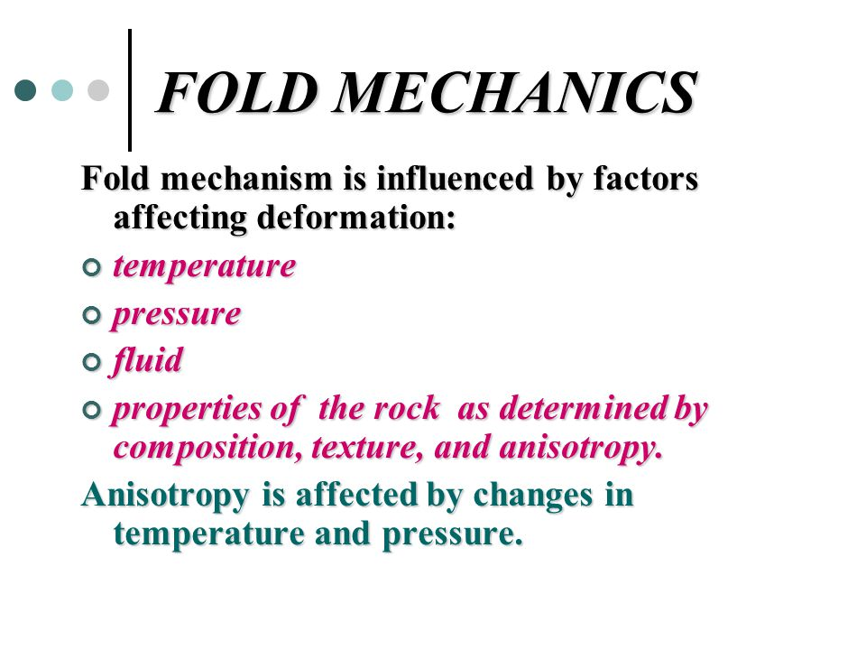 FOLD MECHANICS Fold mechanism is influenced by factors affecting deformation: temperature. pressure.