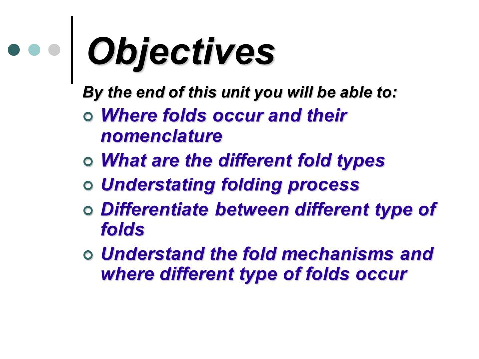 Objectives Where folds occur and their nomenclature