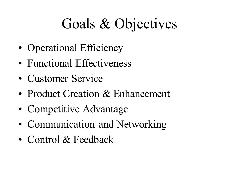 Goals & Objectives Operational Efficiency Functional Effectiveness