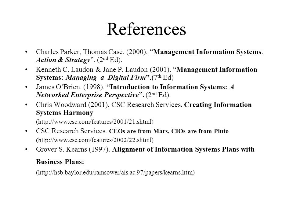 References Charles Parker, Thomas Case. (2000). Management Information Systems: Action & Strategy . (2nd Ed).