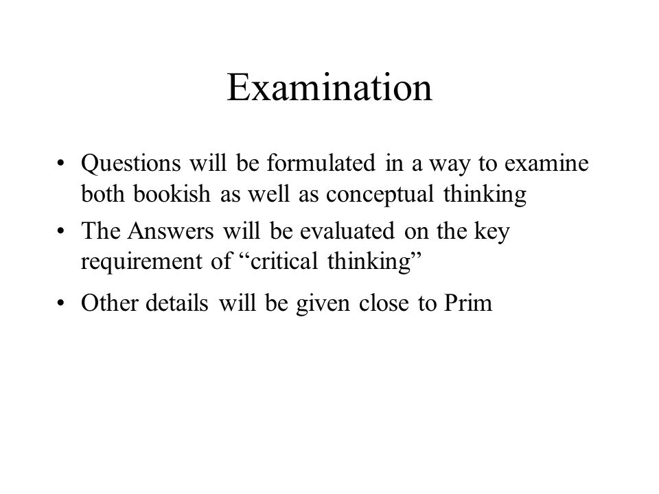 Examination Questions will be formulated in a way to examine both bookish as well as conceptual thinking.