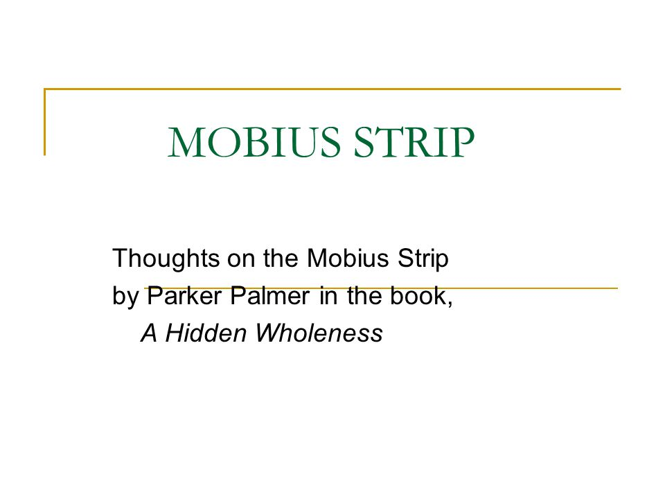 MOBIUS STRIP Thoughts on the Mobius Strip