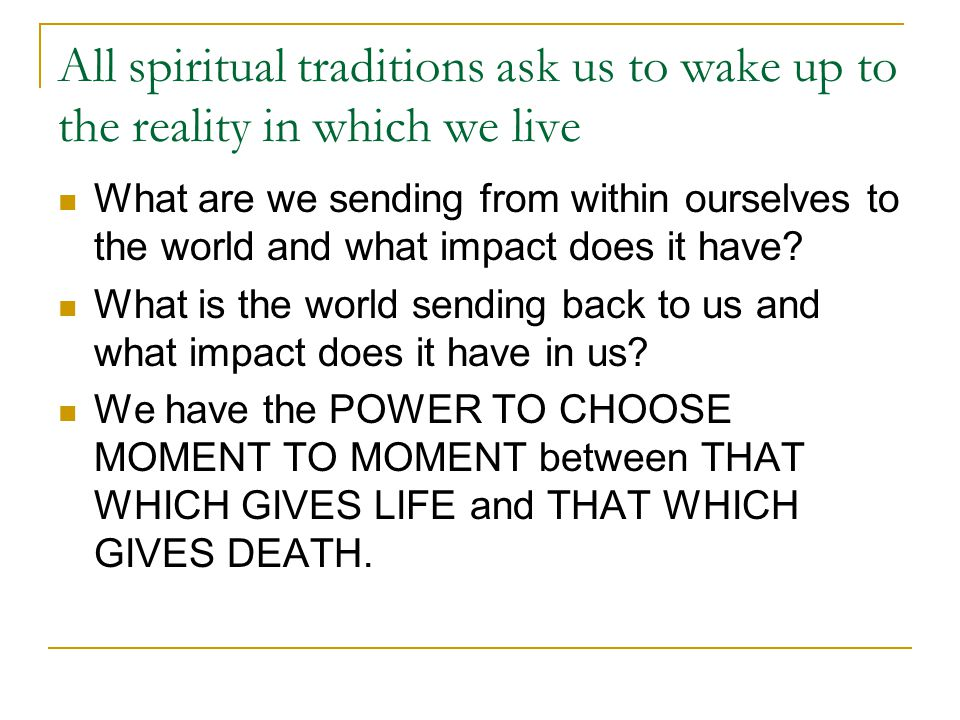 All spiritual traditions ask us to wake up to the reality in which we live