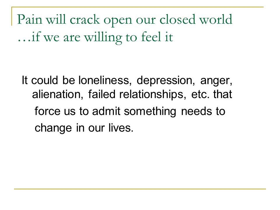 Pain will crack open our closed world …if we are willing to feel it