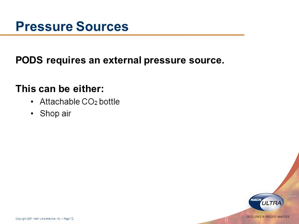 Pressure Sources PODS requires an external pressure source.