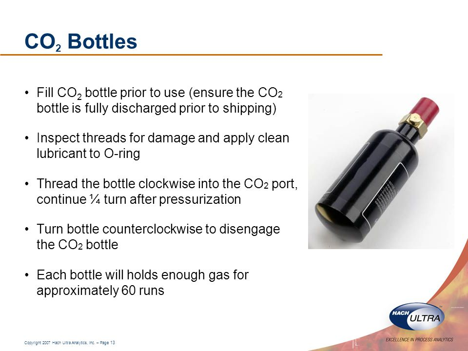 CO2 Bottles Fill CO2 bottle prior to use (ensure the CO2 bottle is fully discharged prior to shipping)