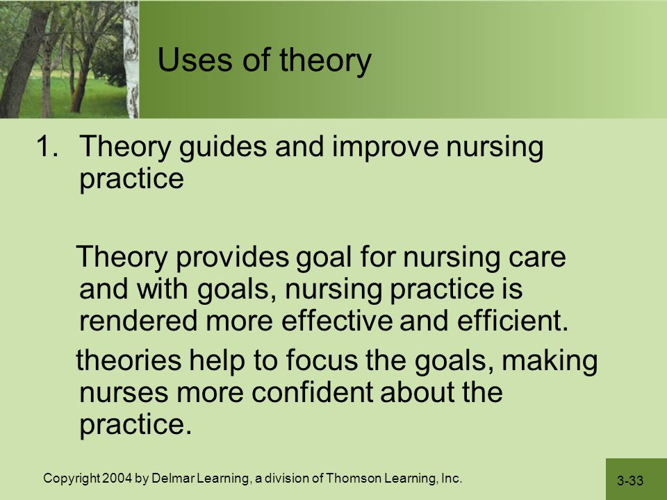 Uses of theory Theory guides and improve nursing practice