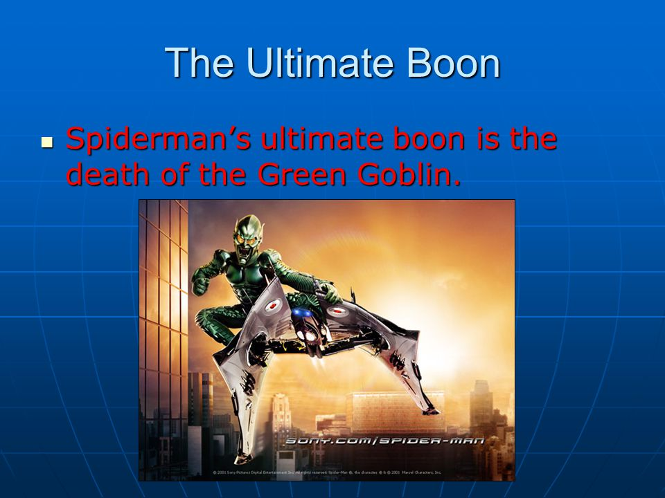 The Ultimate Boon Spiderman's ultimate boon is the death of the Green Goblin.