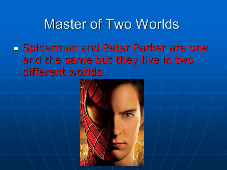 Master of Two Worlds Spiderman and Peter Parker are one and the same but they live in two different worlds.