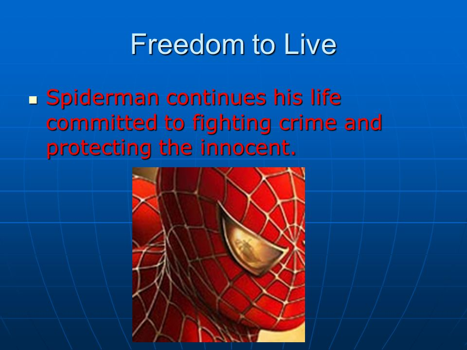Freedom to Live Spiderman continues his life committed to fighting crime and protecting the innocent.