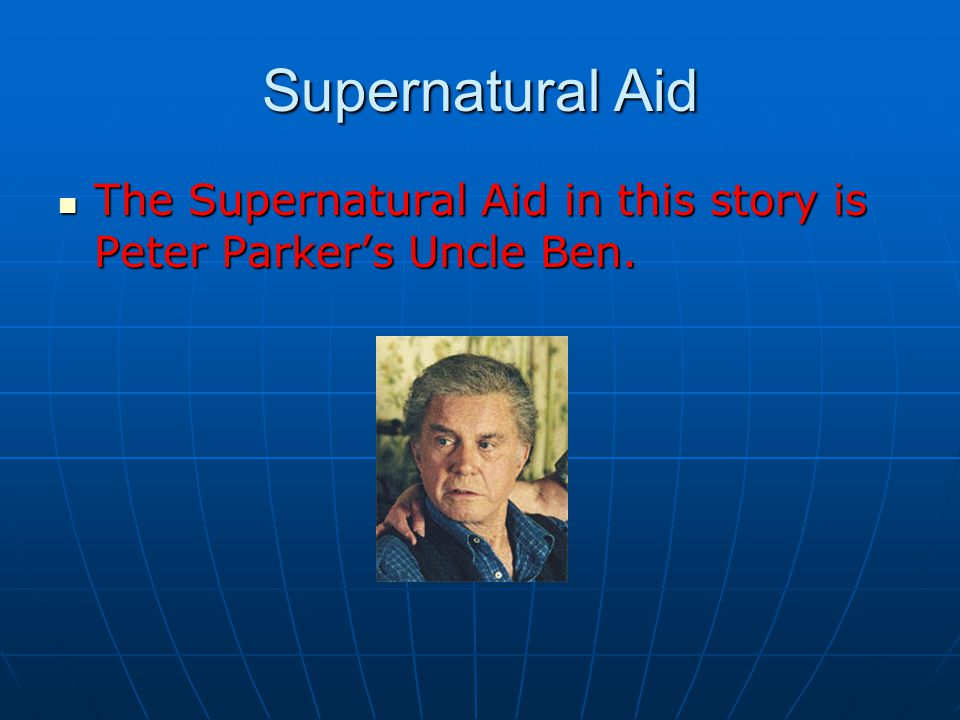 Supernatural Aid The Supernatural Aid in this story is Peter Parker's Uncle Ben.