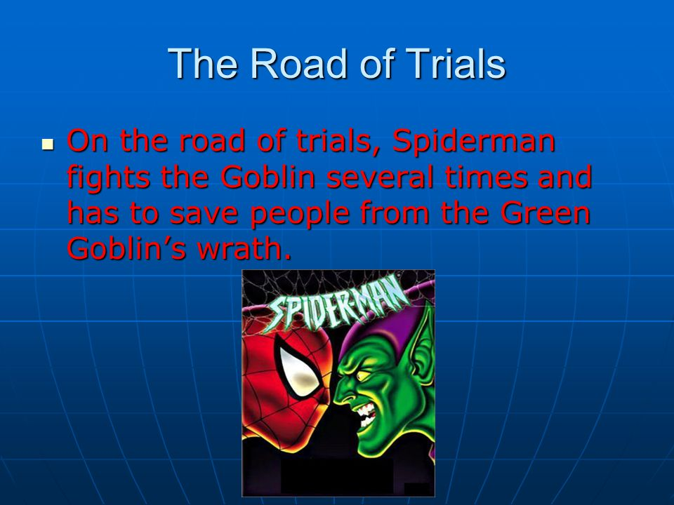 The Road of Trials On the road of trials, Spiderman fights the Goblin several times and has to save people from the Green Goblin's wrath.